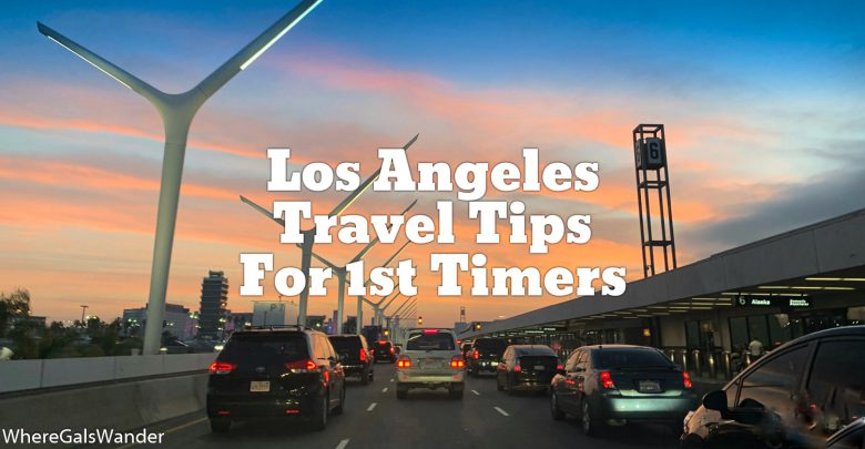 WhereGalsWander Los Angeles Travel Tips for First Timers Airports Travel traffic weather trip planning